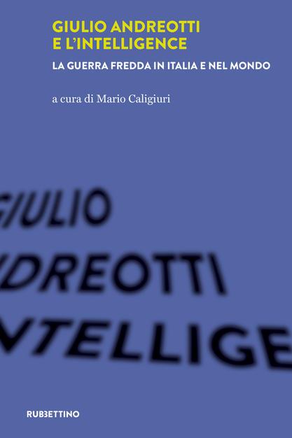 """Presentazione del libro: """"Giulio Andreotti e l'intelligence. La guerra fredda in Italia e nel mondo"""""""