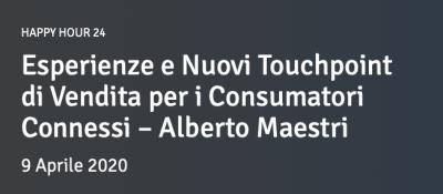 Esperienze e Nuovi Touchpoint di Vendita per i Consumatori Connessi – Alberto Maestri