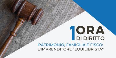 """1OraDiDiritto – Patrimonio famiglia e fisco: l'imprenditore """"equilibrista"""""""