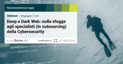 Deep e Dark Web: nulla sfugge agli specialisti (in outsourcing) della Cyber Security